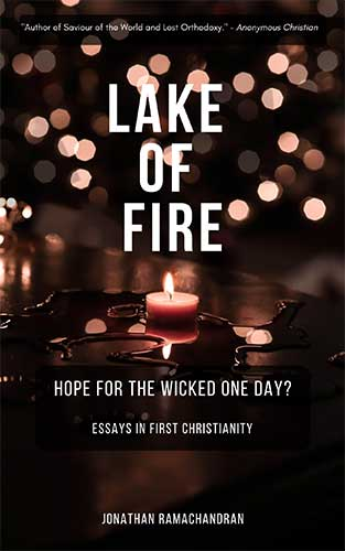 Download Lake of Fire - Hope for the Wicked One Day? - Essays in First Christianity
